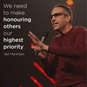 We need to make honouring others our highest priority - Bill Markham